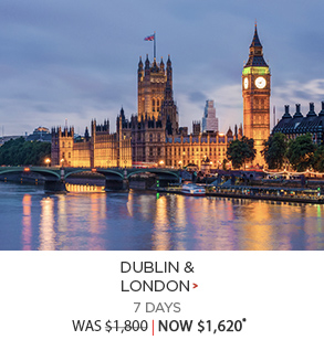 Dublin & London - 7 Days now $1,620*