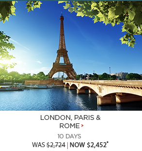 London, Paris & Rome - now $2,452*